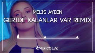 Melis Aydın - Geride Kalanlar Var ( Onur Colak Remix ) Resimi