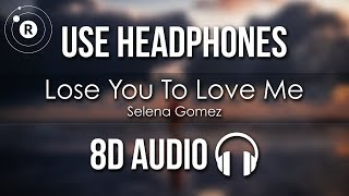 Selena Gomez - Lose You To Love Me (8D AUDIO)