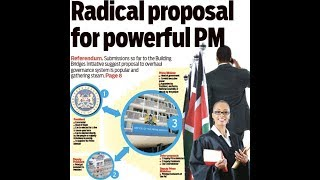 Radical proposal for powerful Prime Minister as submissions to BBI suggest so : Press Review