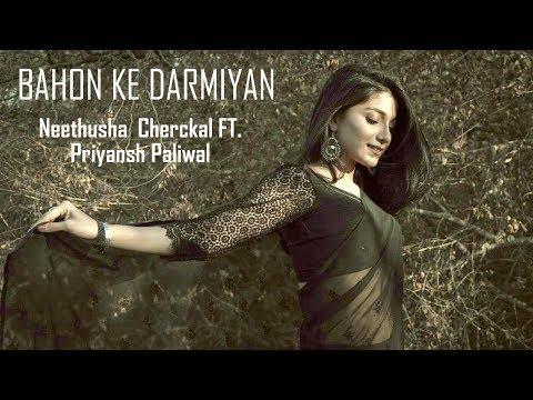 Bahon Ke Darmiyan - Khamoshi  Cover by Neethusha Cherckal ft Priyansh Paliwal