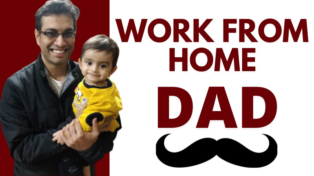 Work From Home Dad in India (my life!)