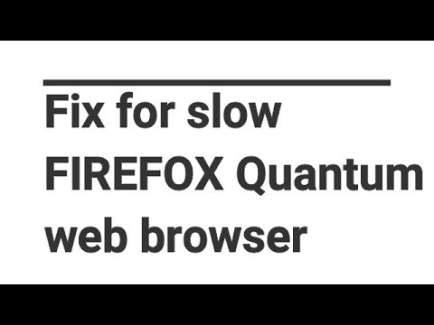 Fix for slow FIREFOX Quantum web browser...