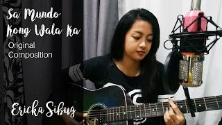 Sa Mundo Kong Wala Ka (Ericka Sibug Original Composition)