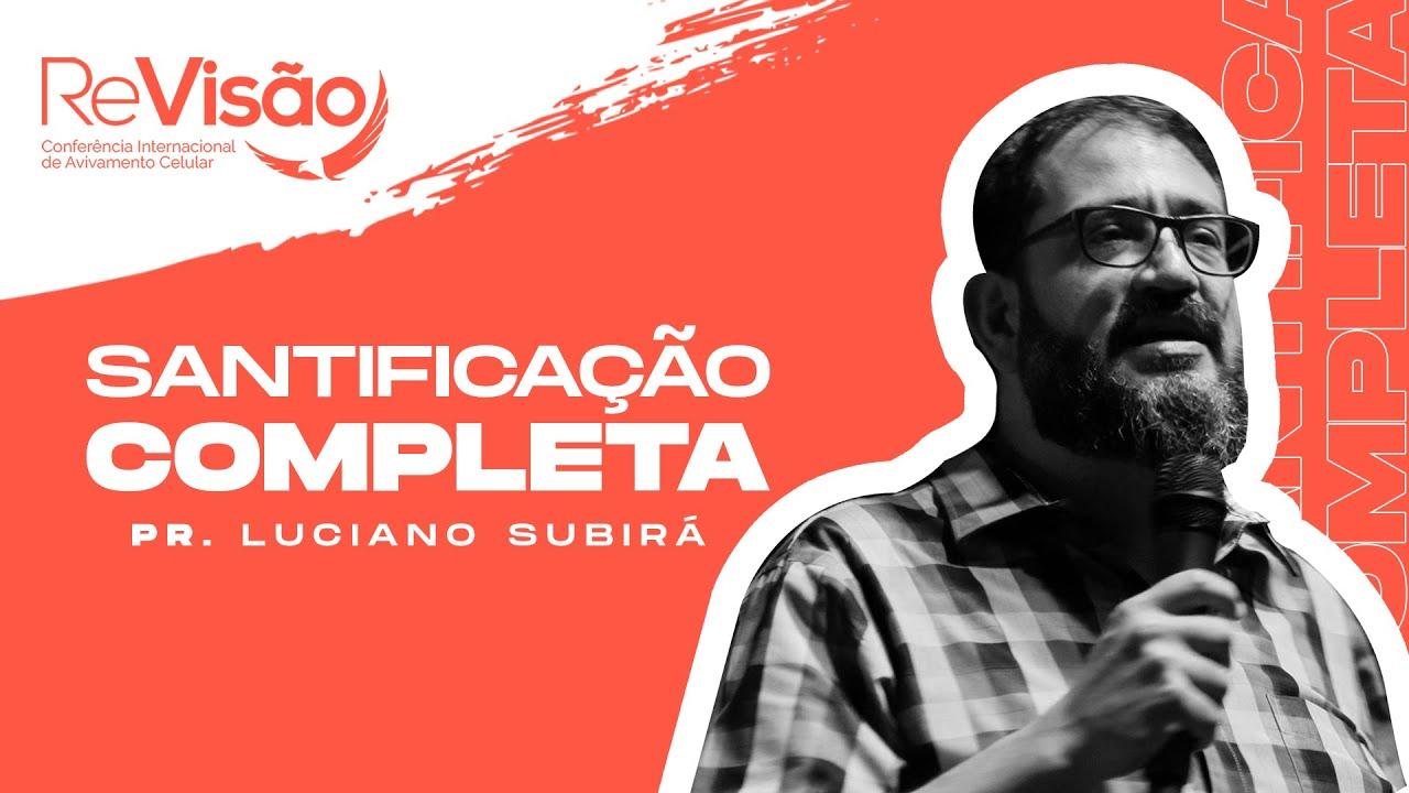 SANTIFICAÇÃO COMPLETA I Pr. Luciano Subirá