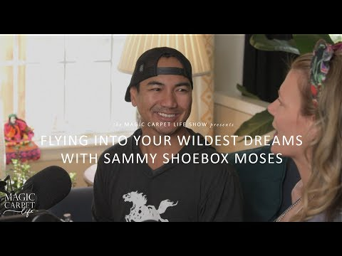 Magic Carpet Life - Episode 16: Flying into Your Wildest Dreams with Sammy Shoebox Moses