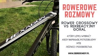 Rowerowe Rozmowy : Rekreacyjny góral vs. rower crossowy