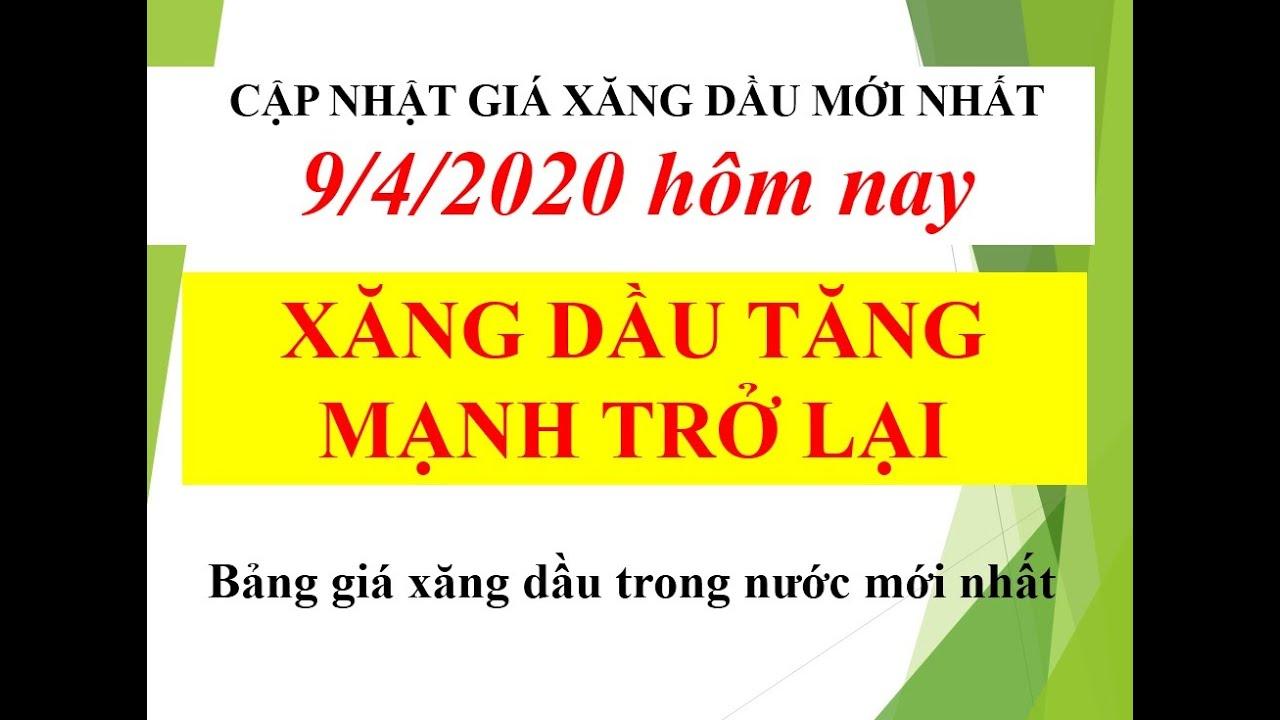 GIÁ XĂNG DẦU NGÀY 9/4/2020 TĂNG MẠNH TRỞ LẠI