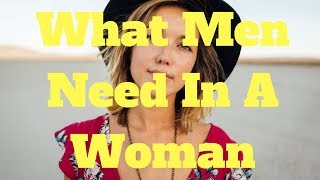 What Men Need In A Woman