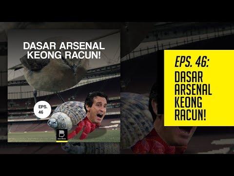 Eps 46: Dasar Arsenal Keong Racun!