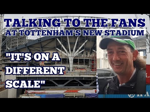 "TALKING TO THE FANS AT TOTTENHAM'S NEW STADIUM - ""It's on a Different Scale"" - 12 May 2018"