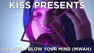 Dua Lipa - Blow Your Mind (Mwah)