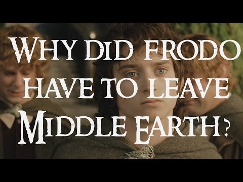 Why did Frodo have to leave Middle Earth? and other questions
