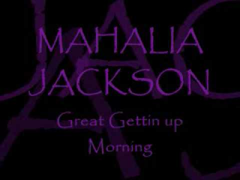 MAHALIA JACKSON ~ Great Gettin Up Morning