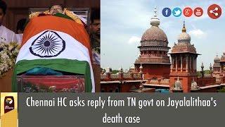Chennai HC Asks Reply From TN Govt On Jayalalithaa's Death Case