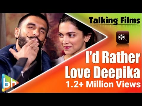 I'd Rather Love Deepika Padukone Than Mastani Says Ranveer Singh