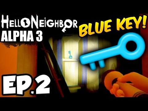 Hello Neighbor [Alpha 3] Ep.2 - FINDING THE SECRET BLUE KEY!!! (Hello Neighbor Game Alpha 3 Update)