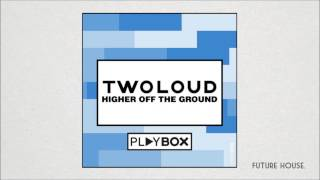 twoloud - Higher Off The Ground (Original Mix)