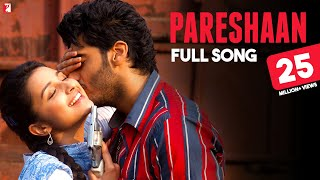 Pareshaan - Full Song | Ishaqzaade | Arjun Kapoor | Parineeti Chopra | Shalmali Kholgade