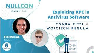 Exploiting XPC in AntiVirus Software | Csaba Fitzl & Wojciech Reguła | Nullcon Conference March 2021