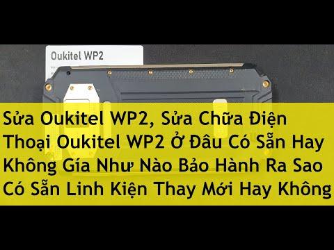 Sửa Oukitel WP2, Sửa Chữa Điện Thoại Oukitel WP2 Ở Đâu Có Sẵn Hay Không Gía Như Nào Bảo Hành Ra Sao