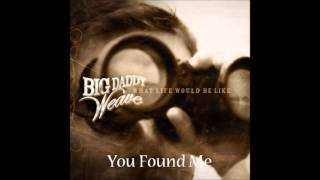 Watch Big Daddy Weave You Found Me video