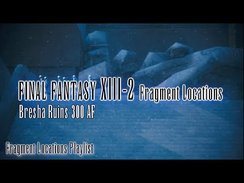Final Fantasy XIII-2 : Fragment Locations - Bresha Ruins 300 AF [4/4]