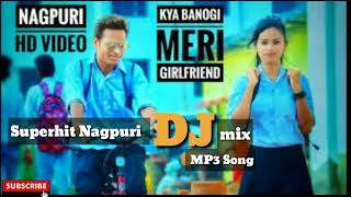 New Nagpuri DJ mix song KYa Banogi Meri Girlfriend