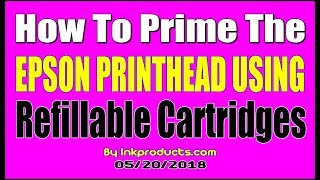 How to prime the Epson Print-head using a Refillable Cartridge.