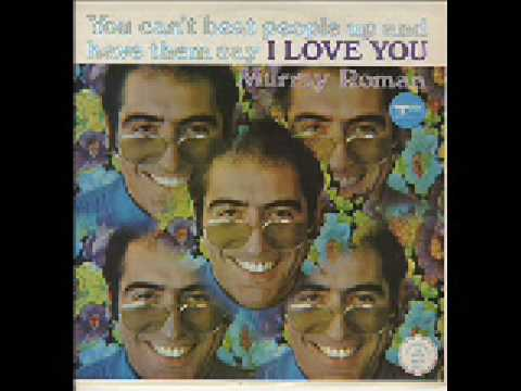 (1/4) Murray Roman- You Can't Beat People Up & Have Them Say I Love You