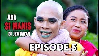 Ketemu Setan Centil - Ada si Manis di Jembatan Episode 5 part 2