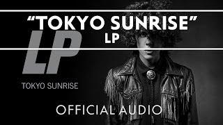 LP - Tokyo Sunrise [Official Audio]