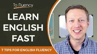 How to Learn English Fast - 7 Tips for English Fluency