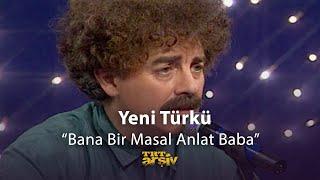 Yeni Türkü-Bana Bir Masal Anlat Baba