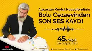 45-Alparslan Kuytul Hocaefendinin, Cezaevinden YENİ SES KAYDI | 24 Mayıs 2019
