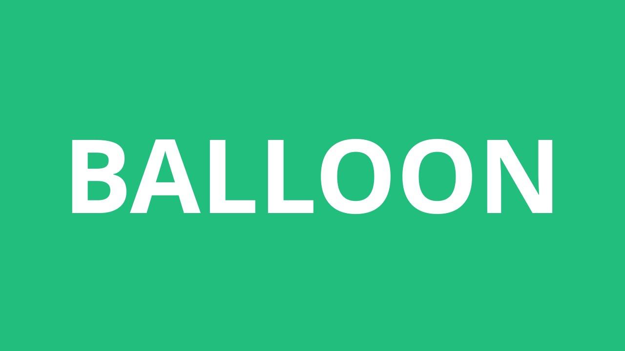 How To Pronounce Balloon - Pronunciation Academy