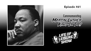 Life Of Leisure Show - Commemorating MLK