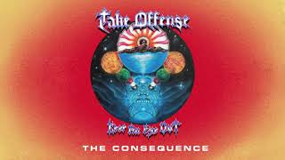 """Take Offense """"The Consequence"""""""