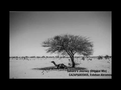Sahara's Journey (Original Mix) [OUT NOW!] - Cazap & Boskis, Esteban Abramovich
