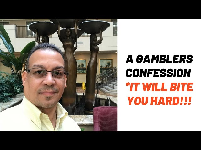 A Gamblers Confession *It WILL Bite You HARD!!!