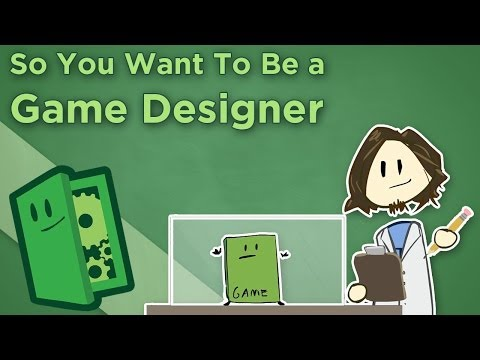 Extra Credits - So You Want To Be a Game Designer - Career Advice for Making Games