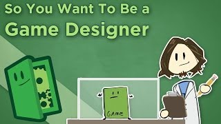 Extra Credits: So You Want To Be a Game Designer