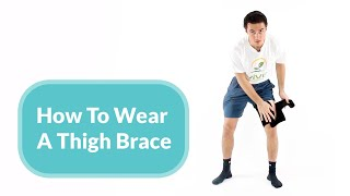 How To Wear A Thigh Brace