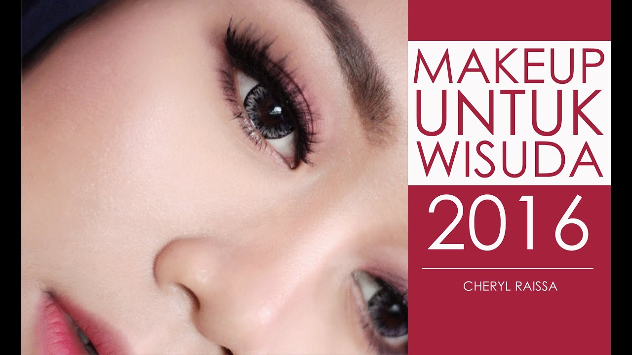 Makeup Untuk Wisuda 2016 Cheryl Raissa Youtube