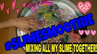 #SLIMESMOOTHIE!! Mixing 42+ SLIMES Together to make a GIANT SLIME SMOOTHIE! Oddly Satisfying~ASMR~
