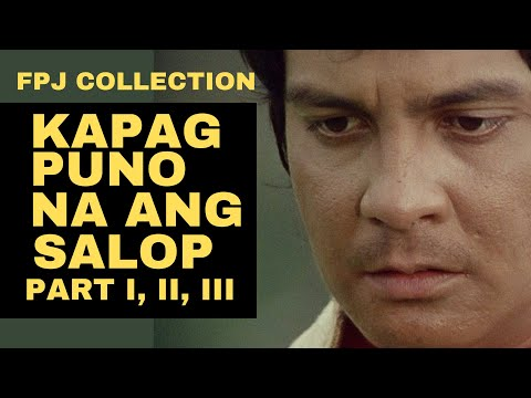KAPAG PUNO NA ANG SALOP - PART 1 2 & 3 - FULL MOVIE - FPJ COLLECTION