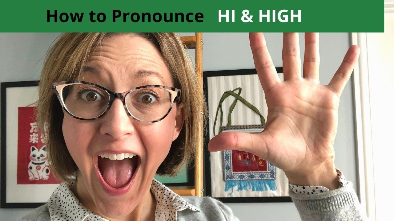 How to Pronounce HI & HIGH - American English Homophone