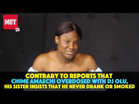My brother was not a drinker or a drug user- Chime Amaechi's sister; responding to media reports