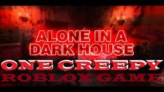 (HOLY SHIT) One Creepy Roblox Game #3 - Alone in a Dark House