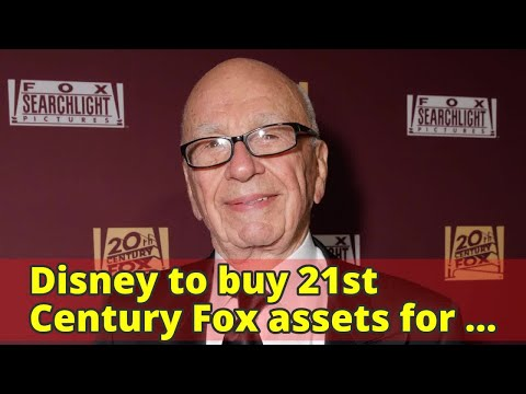 Disney to buy 21st Century Fox assets for $52.4 billion