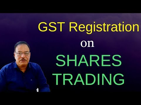 GST Registration on Securities Trading- Shares Trading , Debenture Trading or Bonds Trading